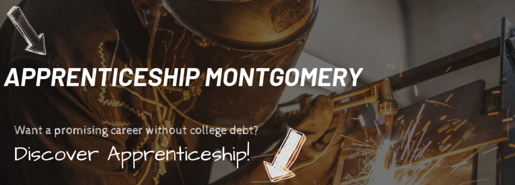 """Apprenticeship Montgomery in bold letters with the words """"Want a promising career without college debt? Discover Apprenticeship! to the side"""" on top of an image of a welder welding."""