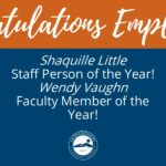 Congratualtions employees! Shaquille Little staff person of the year! Wendy Vaughn faculty member of the year!